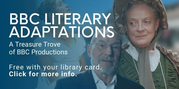 BBC Literary Adaptations, A Treasure Trove of BBC Productions. Free with your library card. Click for more info.